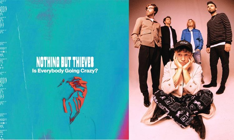Nothing But Thieves คัมแบ็กพร้อมซิงเกิลใหม่ Is Everybody Going Crazy